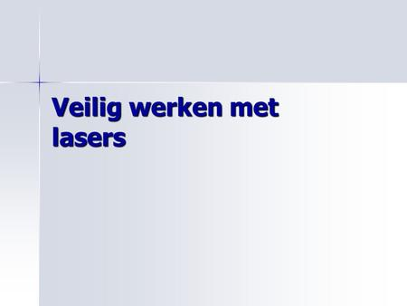 Veilig werken met lasers. Lasers: achtergronden (1) LASER = Light Amplification by Stimulated Emission of Radiation (lichtversterking door gestimuleerde.