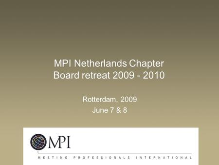 02:37 MPI Netherlands Chapter Board retreat 2009 - 2010 Rotterdam, 2009 June 7 & 8.