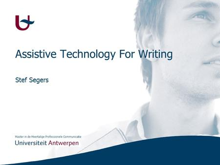 Master in de Meertalige Professionele Communicatie Assistive Technology For Writing Stef Segers.