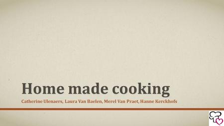 Home made cooking Catherine Ulenaers, Laura Van Baelen, Merel Van Praet, Hanne Kerckhofs.