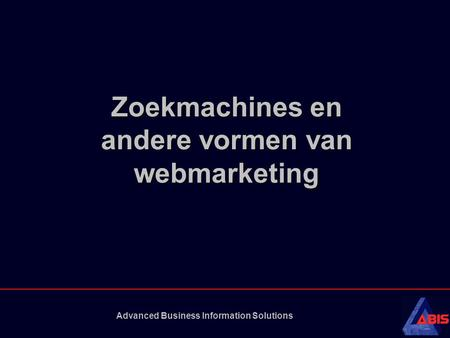 Advanced Business Information Solutions Zoekmachines en andere vormen van webmarketing.