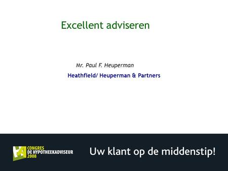 Excellent adviseren Mr. Paul F. Heuperman Heathfield/ Heuperman & Partners.