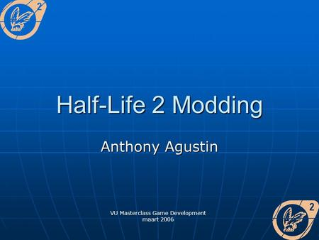 Half-Life 2 Modding Anthony Agustin VU Masterclass Game Development maart 2006.