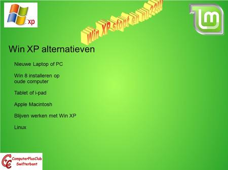 Win XP alternatieven Nieuwe Laptop of PC Win 8 installeren op oude computer Tablet of i-pad Apple Macintosh Blijven werken met Win XP Linux.