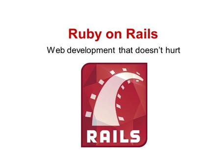 Ruby on Rails Web development that doesn't hurt. Welkom Wie zijn wij Stefan Borsje Iain Hecker Arie Meeldijk Waarom deze workshop Ruby On Rails is 'nieuw'
