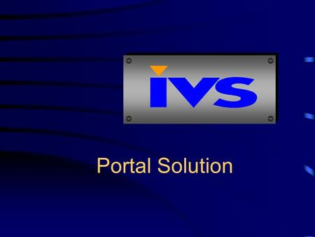 Portal Solution. IVS Portal solution 100 % developed by IVS Created in Microsoft.Net environment Based on SQL back-end server Single Sign-on to multiple.