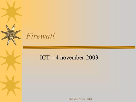 Peter Van Poyer - 3BO Firewall ICT – 4 november 2003.