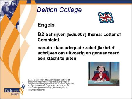 Deltion College Engels B2 Schrijven [Edu/007] thema: Letter of Complaint can-do : kan adequate zakelijke brief schrijven om uitvoerig en genuanceerd een.