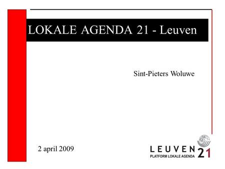 LOKALE AGENDA 21 - Leuven Sint-Pieters Woluwe 2 april 2009.