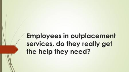 Employees in outplacement services, do they really get the help they need?