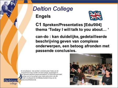 Deltion College Engels C1 Spreken/Presentaties [Edu/004] thema 'Today I will talk to you about… ' can-do : kan duidelijke, gedetailleerde beschrijving.