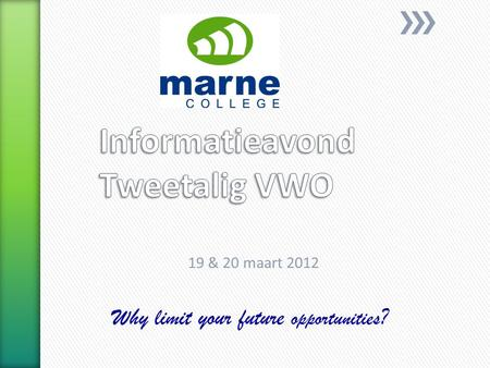 19 & 20 maart 2012 Why limit your future opportunities ?