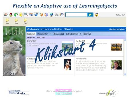 Flexible en Adaptive use of Learningobjects IECK project Flexibel en adaptief gebruik van leerobjecten Klikstart 4.