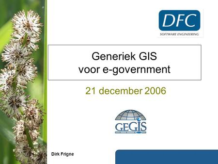 Generiek GIS voor e-government 21 december 2006 Dirk Frigne.