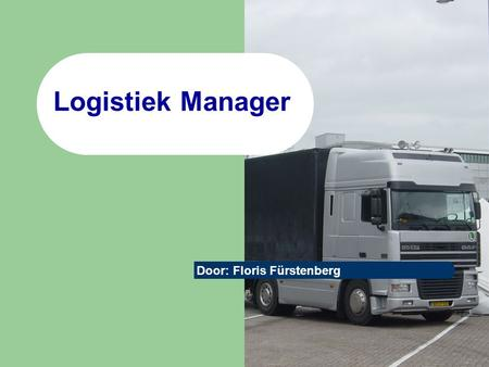 Logistiek Manager Door: Floris Fürstenberg.