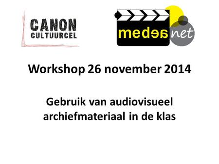 Workshop 26 november 2014 Gebruik van audiovisueel archiefmateriaal in de klas.