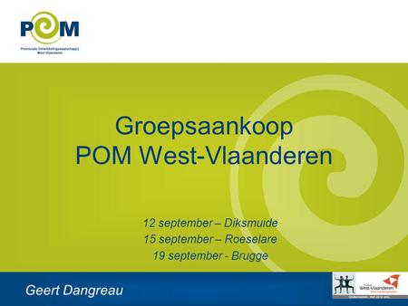 Groepsaankoop POM West-Vlaanderen Geert Dangreau 12 september – Diksmuide 15 september – Roeselare 19 september - Brugge.