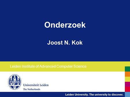 Leiden University. The university to discover. Onderzoek Joost N. Kok Leiden Institute of Advanced Computer Science.