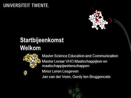 Startbijeenkomst Welkom Master Science Education and Communication Master Leraar VHO Maatschappijleer en maatschappijwetenschappen Minor Leren Lesgeven.
