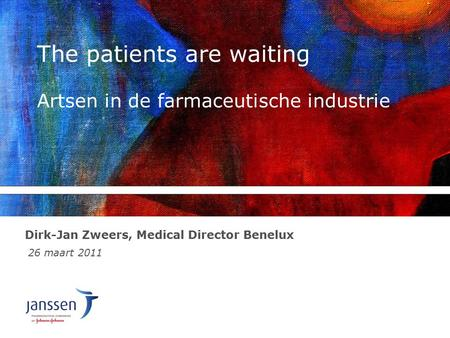 The patients are waiting Artsen in de farmaceutische industrie Dirk-Jan Zweers, Medical Director Benelux 26 maart 2011.