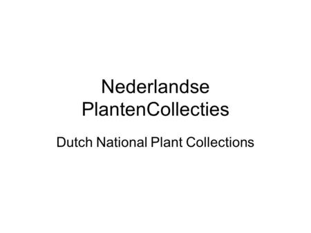 Nederlandse PlantenCollecties Dutch National Plant Collections.