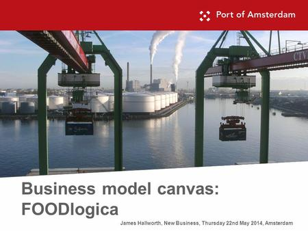 Business model canvas: FOODlogica James Hallworth, New Business, Thursday 22nd May 2014, Amsterdam.