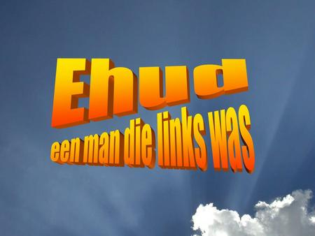 Ehud een man die links was.