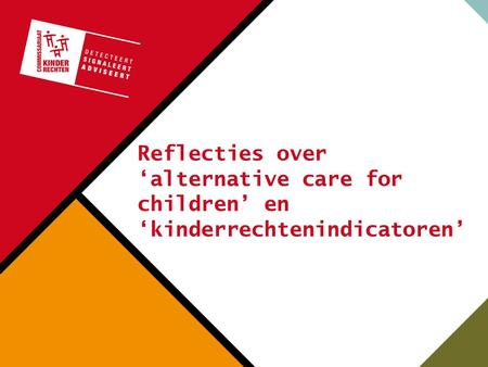 Reflecties over 'alternative care for children' en 'kinderrechtenindicatoren'