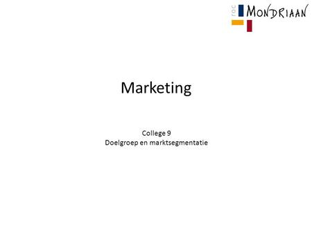 Marketing College 9 Doelgroep en marktsegmentatie.