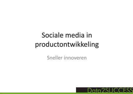 Sociale media in productontwikkeling Sneller innoveren.