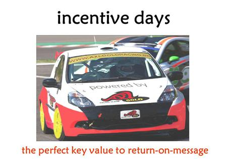 Incentive days the perfect key value to return-on-message.
