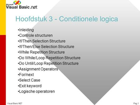 Visual Basic.NETPag.1 Hoofdstuk 3 - Conditionele logica Inleiding Controle structuren If/Then Selection Structure If/Then/Else Selection Structure While.