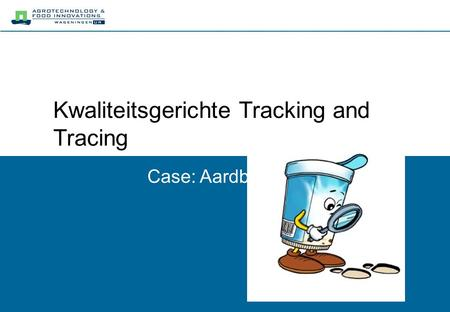 Kwaliteitsgerichte Tracking and Tracing Case: Aardbeien.