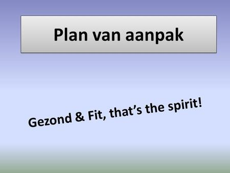Plan van aanpak Gezond & Fit, that's the spirit!.
