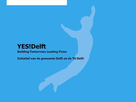 YES!Delft Building Tomorrows Leading Firms Initiatief van de gemeente Delft en de TU Delft.
