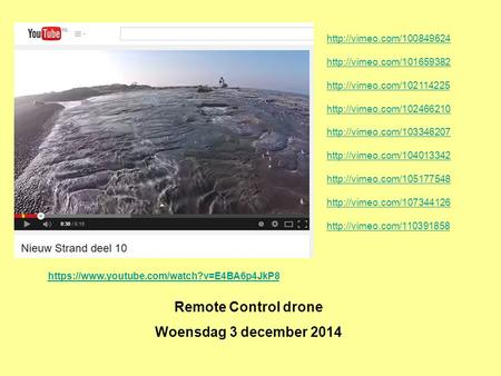 Remote Control drone Woensdag 3 december 2014 https://www.youtube.com/watch?v=E4BA6p4JkP8