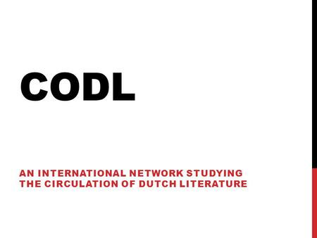 CODL AN INTERNATIONAL NETWORK STUDYING THE CIRCULATION OF DUTCH LITERATURE.