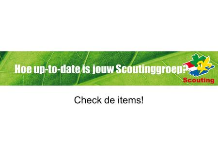 Hoe up-to-date is jouw Scoutinggroep? Check de items!