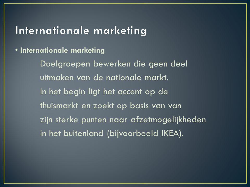 Multinationale marketing Bij multinationale marketing past het bedrijf het beleid zodanig aan dat het past in de cultuur van het land.