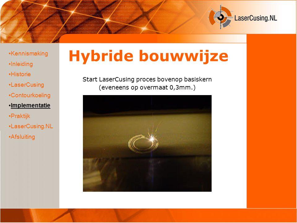 Hybride bouwwijze Uitnemen uit poederbed Kennismaking Inleiding Historie LaserCusing Contourkoeling Implementatie Praktijk LaserCusing.NL Afsluiting