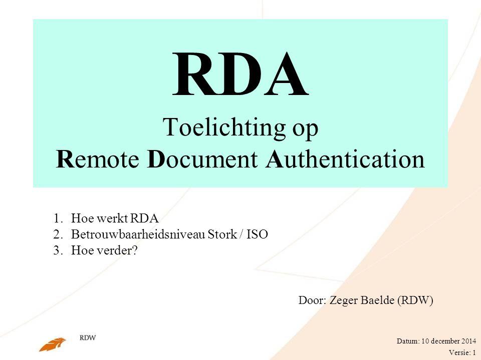 Aanleiding RDA DOEL  De betrouwbaarheid van het identificatie/authenticatie mechanisme binnen de publieke sector berbeteren  Authenticatie op STORK 3 niveau of hoger (DigiD is STORK 2)  De bestaande oplossing: authenticatieniveau DigiD +SMS is beperkt schaalbaar/duur GEWENST  Middel voor authenticatie op hoger niveau voor diensten in de publieke sector (gebruik van BSN)  Beschikbaar op de korte termijn  Landelijke dekking  Klantvriendelijk in gebruik