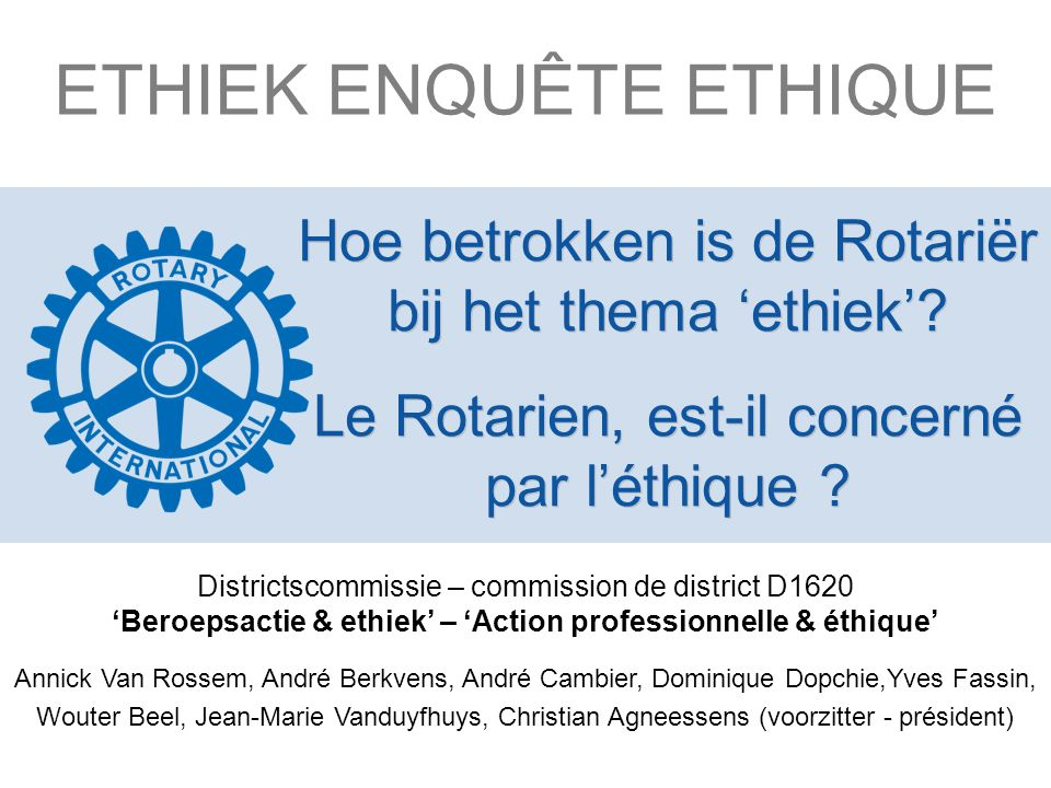  Situation: professional ethics lies at the basis of the foundation of Rotary in 1905 o Is professional ethics sufficiently addressed in our clubs .