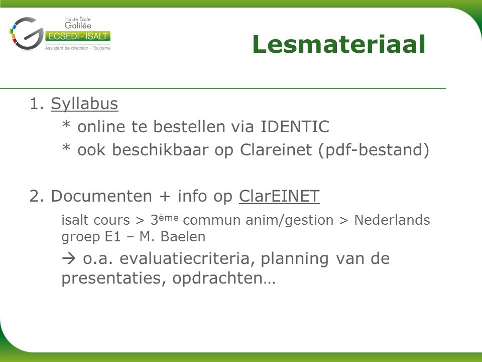 3.Nuttige hulpmiddelen: grammatica Woordenboek (ook online: http://www.vandale.be) Internet (!!.