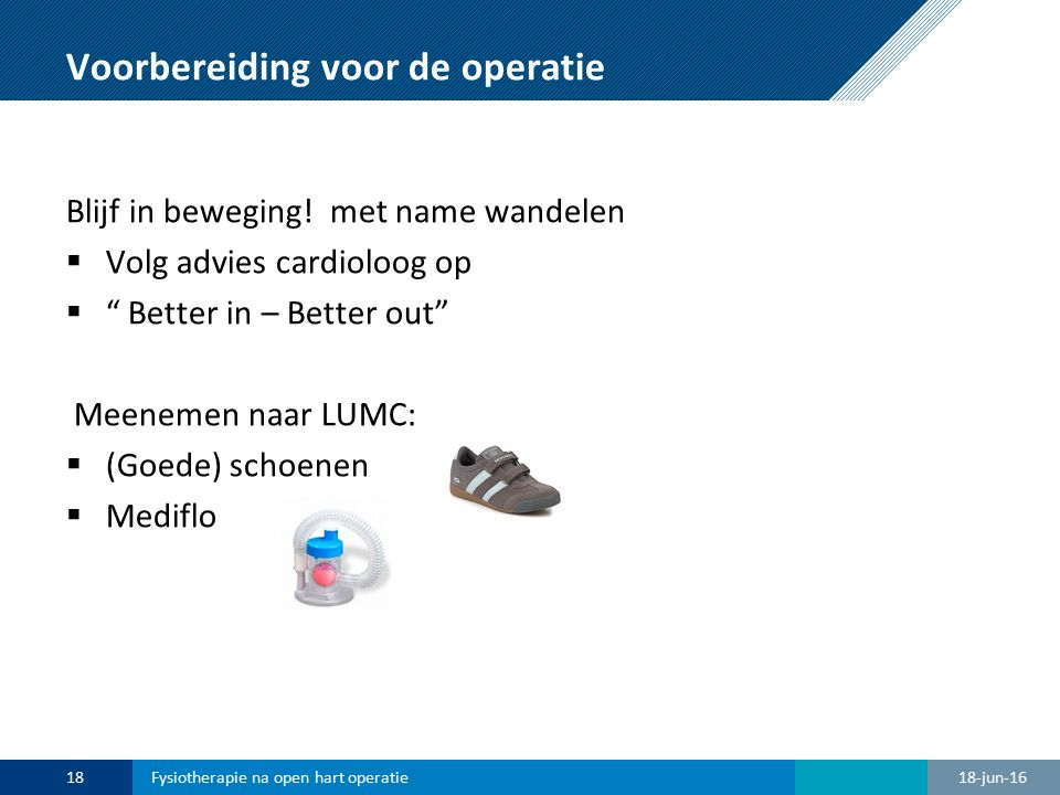 Ademhalingsoefening: Mediflo https://www.youtube.com/watch?v=bmO6ns1hXDY&feature=youtu.be 18-jun-1619Fysiotherapie na open hart operatie