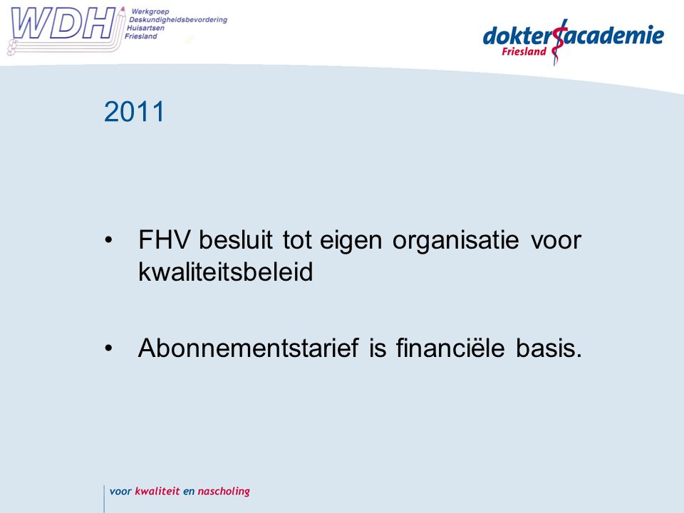2011 concreet Loskoppeling ROS Doktersacademie opgericht Onderdeel van OHF EKC-ondersteuning en PAM blijven betaald door ROS.