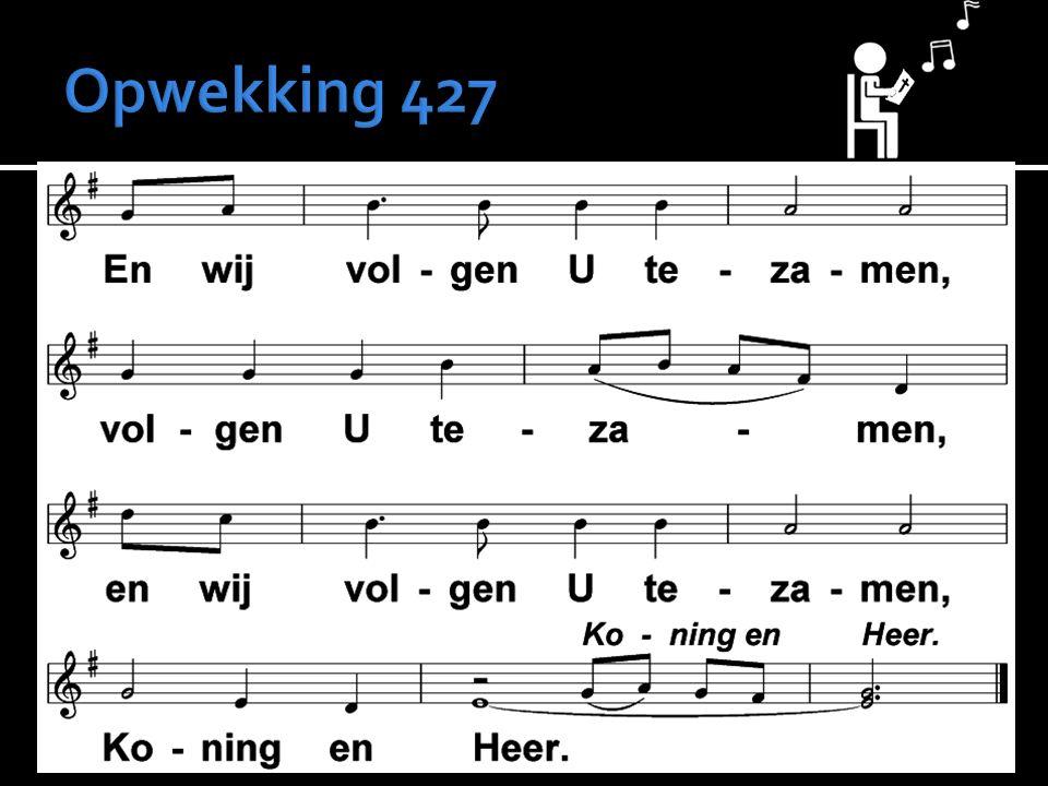  Preek  Opwekking 427  Gebed  Liedboek 434: 1, 2, 5  Collecten  Liedboek 444