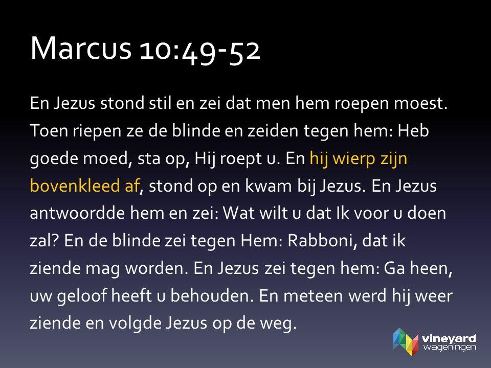 Marcus 10:49-52 En Jezus stond stil en zei dat men hem roepen moest.