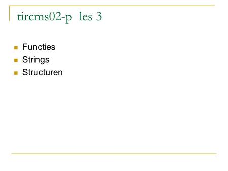 "Tircms02-p les 3 Functies Strings Structuren. Functies 1. main() 2. { int k; k = 10 ; printf(""%d\n"",fac(k)); } 3. int fac(n) int n; 4. { int f; f= 1;"