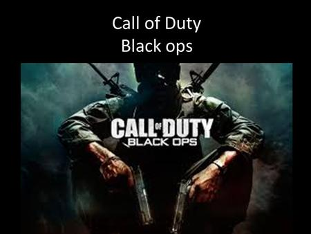 Call of Duty Black ops.
