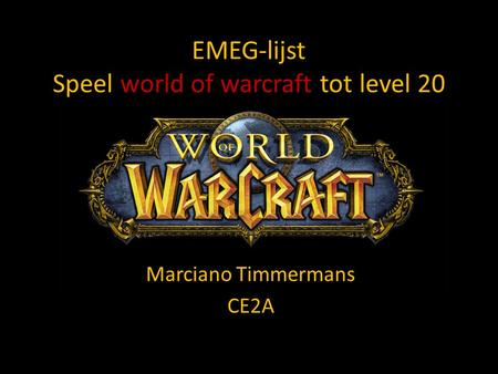 EMEG-lijst Speel world of warcraft tot level 20 Marciano Timmermans CE2A.